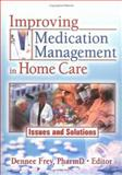 Improving Medication Management in Home Care : Issues and Solutions, , 0789030527