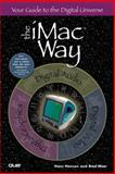The iMac Way : Your Guide to the Digital Universe, Hansen, Hans, 0789720523