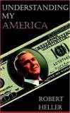 Understanding My America, Robert Heller, 0965700526