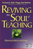 Reviving the Soul of Teaching : Balancing Metrics and Magic, Deal, Terrence E. and Redman, Peggy Deal, 1412940524