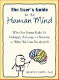 The User's Guide to the Human Mind, Shawn T. Smith, 1608820521