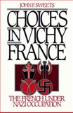 Choices in Vichy France : The French under Nazi Occupation, John Sweets, 0195090527