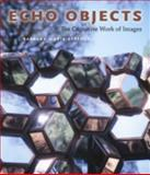 Echo Objects : The Cognitive Work of Images, Stafford, Barbara Maria, 0226770524