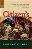 The Citizen's Body : Desire, Health, and the Social in Victorian England, Gilbert, Pamela K., 081421052X