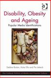 Disability Ageing and Obesity : Popular Media Identifications, Rodan, Debbie and Ellis, Katie, 1409440524