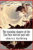 The Training Chapter of the Tao Fuse Warrior, Sherry Golding, 1475230524