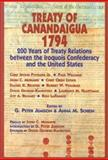 Treaty of Canandaigua 1794 : 200 Years of Treaty Relations Between the Iroquois Confederacy and the United States, Anna M. Schein, 1574160524
