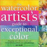 Watercolor Artist's Guide to Exceptional Color, Jan Hart, 1600580521