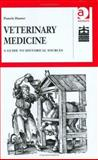 Veterinary Medicine : A Guide to Historical Sources, Hunter, Pamela, 0754640531