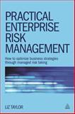 Practical Enterprise Risk Management : How to Optimize Business Strategies Through Managed Risk Taking, Taylor, Liz, 0749470534