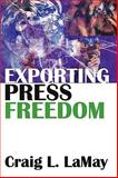 Exporting Press Freedom, LaMay, Craig L., 1412810531