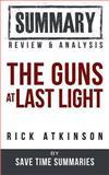 The Guns at Last Light: by Rick Atkinson -- Summary, Review and Analysis, Save Summaries, 1492700533