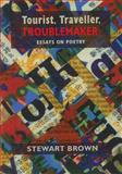 Tourist, Traveller, Troublemaker : Essays on Poetry, Brown, Stewart, 1845230531