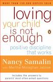 Loving Your Child Is Not Enough, Nancy Samalin and Martha Moraghan Jablow, 0140270531