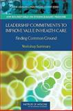 Leadership Commitments to Improve Value in Health Care : Finding Common Ground - Workshop Summary, LeighAnne Olsen and W. Alexander Goolsby, 030911053X