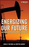 Energizing Our Future : Rational Choices for the 21st Century, Burgh, Griffin and Wilson, John R., 0471790532