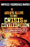 A User's Guide to the Crisis of Civilisation : And How to Save It, Ahmed, Nafeez Mosaddeq, 0745330533