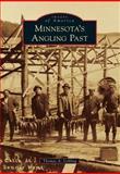 Minnesota's Angling Past, Thomas A. Uehling, 1467110531