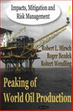 Peaking of World Oil Production : Impacts, Mitigation, and Risk Management, Fenkelstein, Horace A., 1600210538