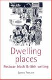 Dwelling Places : Postwar Black British Writing, Procter, James, 0719060532