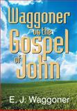 Waggoner on the Gospel of John, E. J. Waggoner, 1479600539