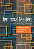Temporal Matters in Social Psychology : Examining the Role of Time in the Lives of Groups and Individuals, McGrath, Joseph Edward and Tschan, Franziska, 1591470536