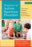 Treatment of Autism Spectrum Disorders : Evidence-Based Intervention Strategies for Communication and Social Interactions, Prelock, Patricia A. and McCauley, Rebecca, 1598570536