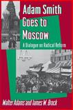 Adam Smith Goes to Moscow : A Dialogue on Radical Reform, Adams, Walter and Brock, James W., 0691000530