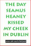 The Day Seamus Heaney Kissed My Cheek in Dublin, Bob Jacob, 0930370538