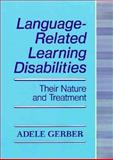 Language-Related Learning Disabilities : Their Nature and Treatment, Gerber, Adele, 1557660530