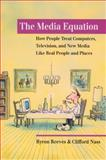 The Media Equation : How People Treat Computers, Television, and New Media Like Real People and Places, Reeves, Byron and Nass, Clifford, 1575860538