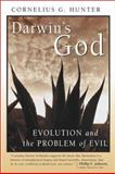 Darwin's God : Evolution and the Problem of Evil, Hunter, Cornelius G., 1587430533