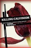 Killing Calvinism, Greg Dutcher, 1936760533