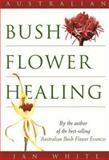 Australian Bush Flower Healing, Ian White, 073380053X