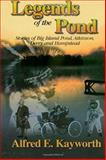 Legends of the Pond--Stories of Big Island Pond, Atkinson, Derry and Hampstead, Alfred E. Kayworth, 0828320535