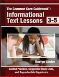 The Common Core Guidebook, 3-5 : Informational Text Lessons, Linder, Rozlyn, 0988950537