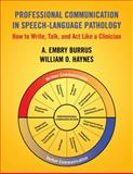 Professional Communication in Speech-Language Pathology : How to Write, Talk and Act Like a Clinician, Burrus, A. Embry and Haynes, William O., 1597560537