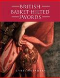 British Basket-Hilted Swords : A Typology of Basket-Type Sword Hilts, Mazansky, Cyril, 1843830531