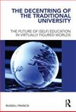 Decentring and the Traditional University : The Future of (Self) Education in Virtually Figured Worlds, Francis, Russell, 041555053X
