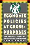 Economic Policies at Cross-Purposes : The United States and Developing Countries, Krueger, Anne O., 0815750536