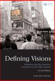 Defining Visions : Television and the American Experience in the 20th Century, Watson, Mary Ann, 1405170530