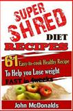 Super Shred Diet Recipes, John McDonalds, 1494970538