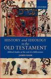 History and Ideology in the Old Testament : Biblical Studies at the End of a Millennium, Barr, James, 0199280533