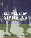 Elementary Statistics in Criminal Justice Research : The Essentials, Fox, James Alan and Levin, Jack, 0205420532