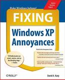 Fixing Windows XP Annoyances : How to Fix the Most Annoying Things about the Windows OS, Karp, David A., 0596100531