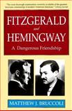 Fitzgerald and Hemingway : A Dangerous Friendship, Bruccoli, Matthew J., 0897230531