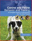 Canine and Feline Behavior and Training : A Complete Guide to Understanding Our Two Best Friends, Case, Linda P., 1428310533