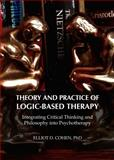 Theory and Practice of Logic-Based Therapy : Integrating Critical Thinking and Philosophy into Psychotherapy, Elliot D. Cohen, 1443850535