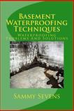 Basement Waterproofing Techniques, Sammy Sevens, 1466310537