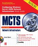 MCTS Configuring Windows Server 2008 Network Infrastructure Study Guide (Exam 70-642), Myers, Jesse, 0071600531